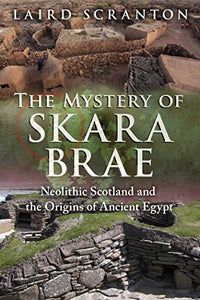 The Mystery of Skara Brae: Neolithic Scotland and the Origins of Ancient Egypt