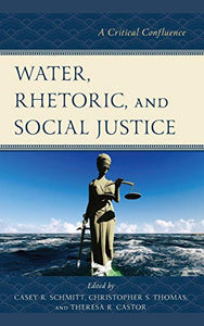 Water, Rhetoric, and Social Justice: A Critical Confluence (Environmental Communication and Nature: Conflict and Ecoculture in the Anthropocene)