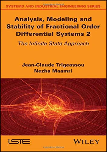 Analysis, Modeling and Stability of Fractional Order Differential Systems 2: The Infinite State Approach (Systems and Industrial Engineering)