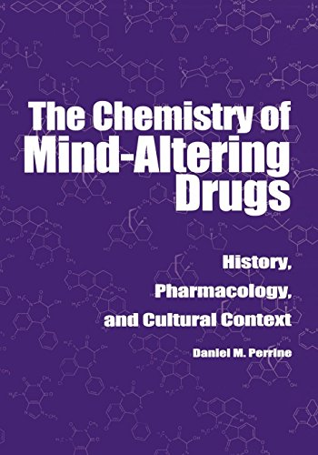 The Chemistry of Mind-Altering Drugs: History, Pharmacology, and Cultural Context (American Chemical Society Publication)