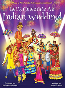 Let's Celebrate An Indian Wedding! (Maya & Neel's India Adventure Series, Book 9) (Multicultural, Non-Religious, Culture, Dance, Baraat, Groom, Bride, ... Families, Picture Book Gift, Global Children)