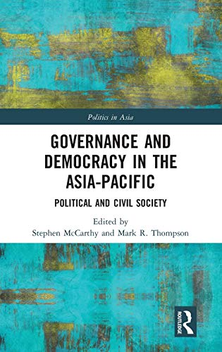 Governance and Democracy in the Asia-Pacific: Political and Civil Society (Politics in Asia)