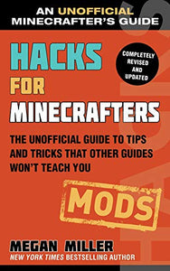 Hacks for Minecrafters: Mods: The Unofficial Guide to Tips and Tricks That Other Guides Won't Teach You (Unofficial Minecrafters Hacks)