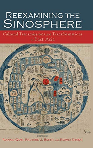 Reexamining the Sinosphere: Transmissions and Transformations in East Asia (Cambria Sinophone World)