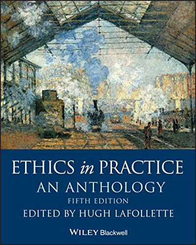 Ethics in Practice: An Anthology (Blackwell Philosophy Anthologies)
