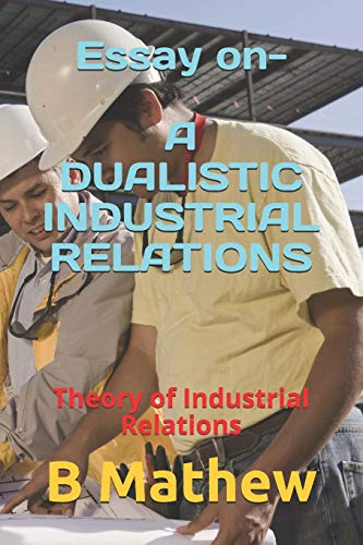 Essay on- A DUALISTIC INDUSTRIAL RELATIONS: Theory of Industrial Relations