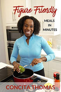 Figure Friendly Meals in Minutes