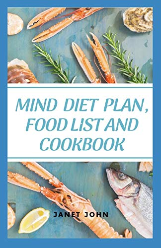 Mind Diet Plan, Food List And Cookbook: Easy,  Quick and Delicious Recipes for Enhancing Brain Function and Helping Prevent Alzheimer's and Dementia Disease