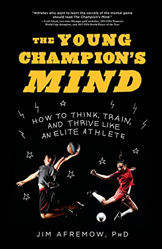 The Young Champion's Mind: How to Think, Train, and Thrive Like an Elite Athlete