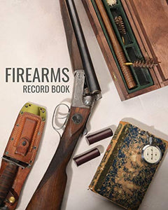 Firearms Record Book: Unique antique styled with User-Friendly Gun Owner's Inventory Tracking Logbook