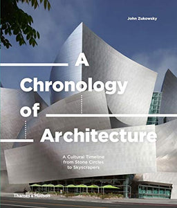 A Chronology of Architecture: A Cultural Timeline from Stone Circles to Skyscrapers