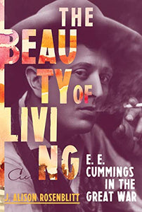 The Beauty of Living: E. E. Cummings in the Great War
