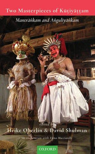 Two Masterpieces of Kutiyattam: Mantrankam and Anguliyankam