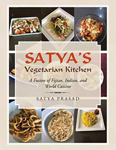 Satya's Vegetarian Kitchen: A Fusion of Fijian, Indian, and World Cuisine