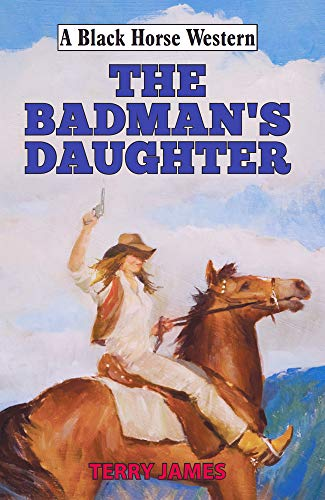 The Badman's Daughter (Black Horse Western)