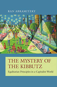 The Mystery of the Kibbutz: Egalitarian Principles in a Capitalist World (The Princeton Economic History of the Western World (73))