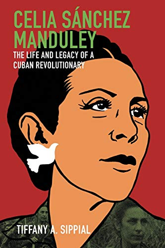 Celia Sánchez Manduley: The Life and Legacy of a Cuban Revolutionary (Envisioning Cuba)