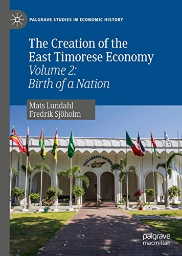 The Creation of the East Timorese Economy: Volume 2: Birth of a Nation (Palgrave Studies in Economic History)
