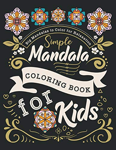 Big Mandalas to Color for Relaxation: Simple Mandala Coloring Book for Kids: Low Stress Coloring Book For Kids and Beginners Who Enjoy Simple Designs Book 1 (Easy Mandalas Coloring Books)