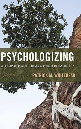 Psychologizing: A Personal, Practice-Based Approach to Psychology