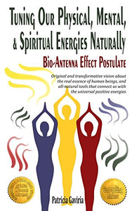 """Tuning Our Physical, Mental & Spiritual Energies Naturally: Bio-Antenna Effect Postulate"": new vision about the real human essence and our connection with the universal positive energies"