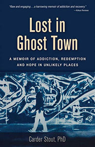 Lost in Ghost Town: A Memoir of Addiction, Redemption, and Hope in Unlikely Places