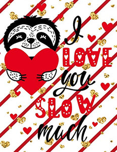 I Love You Slow Much: Funny & Cute Valentine's Day Gifts, Drawing, Doodling & Sketching (Sloth Cover)