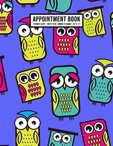 Owl Appointment Book: Undated Hourly Appointment Book | Weekly 7AM - 10PM with 15 Minute Intervals | Large 8.5 x 11