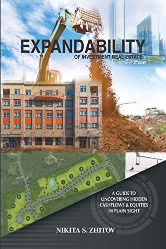 Expandability of Investment Real Estate: A Guide to Uncovering Hidden Cashflows & Equities in Plain Sight: A Guide to Uncovering Hidden Cashflows & Equities in Plain Sight