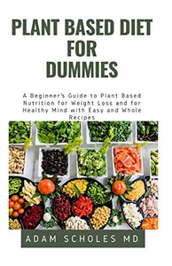 PLANT BASED DIET FOR DUMMIES: All You Need To Know About PLANT BASED DIET FOR DUMMIES