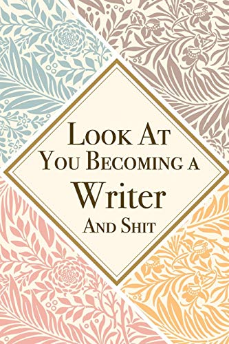 Look At You Becoming a Writer And Shit: Writer Thank You And Appreciation Gifts from . Beautiful Gag Gift for Men and Women. Fun, Practical And Classy Alternative to a Card for Writer
