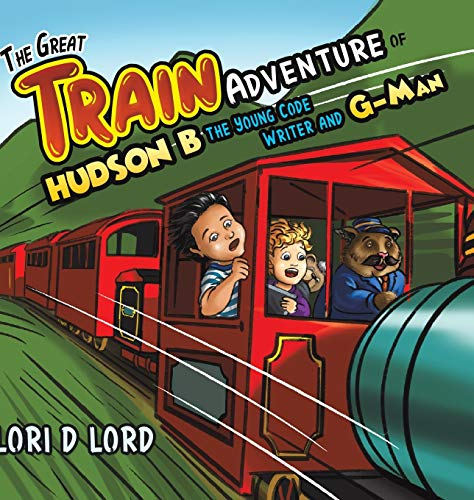 The Great Train Adventure of Hudson B the Young Code Writer and G-Man