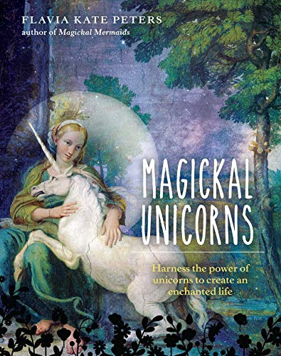 Magickal Unicorns: Harness the Power of the Unicorns to Create an Enchanted Life