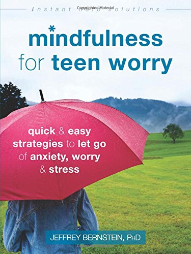 Mindfulness for Teen Worry: Quick and Easy Strategies to Let Go of Anxiety, Worry, and Stress (The Instant Help Solutions Series)