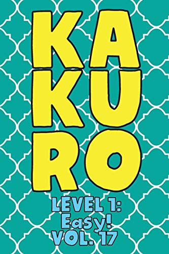 Kakuro Level 1: Easy! Vol. 17: Play Kakuro 11x11 Grid Easy Level Number Based Crossword Puzzle Popular Travel Vacation Games Japanese Mathematical ... Fun for All Ages Kids to Adult Gifts