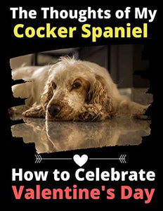 The Thoughts of My Cocker Spaniel: How to Celebrate Valentine's Day