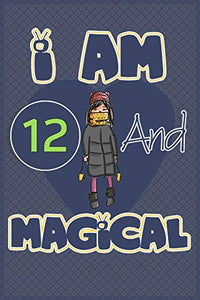 I am 12 and magical: Birthday gift for 12th girls with positive quotes to help her be positive all time/ gift for girl / A Great Gift for Any Girl/space for writing and drawing