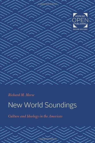 New World Soundings: Culture and Ideology in the Americas (Johns Hopkins Studies in Atlantic History and Culture)