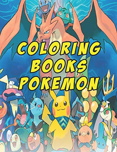 Coloring Books Pokemon: Amazing Coloring Book.Fun Coloring Pages Featuring Your Favorite Pokemon and Battle Scenes (Unofficial)