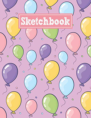 Sketchbook: 8.5 x 11 Notebook for Creative Drawing and Sketching Activities with Balloons Themed Cover Design