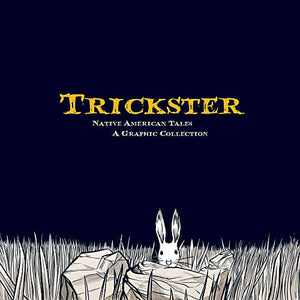Trickster: Native American Tales, A Graphic Collection