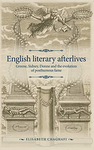 English literary afterlives: Greene, Sidney, Donne and the evolution of posthumous fame (The Manchester Spenser)
