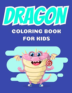 Dragons coloring book for kids: Coloring book happy for kids girls and boys age 1 to 12  , and teens