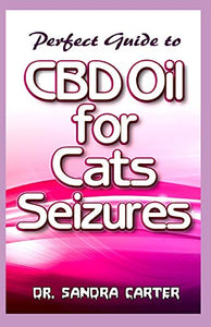 perfect guide to CBD Oil for Cats seizures: Its entails everything regarding CBD Oil , its content and effectiveness in the management of cat seizures