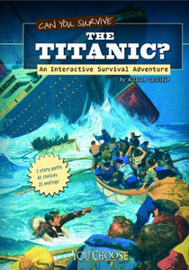 Can You Survive the Titanic?: An Interactive Survival Adventure (You Choose: Survival)