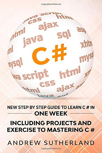 C#: New Step by Step Guide to Learn C # in One Week. Including Projects And Exercise to Mastering C#. Intermediate User