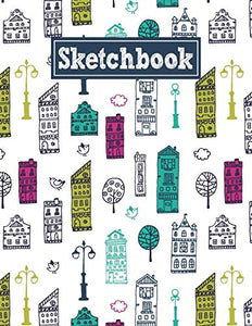 Sketchbook: 8.5 x 11 Notebook for Creative Drawing and Sketching Activities with Colorful Houses Themed Cover Design