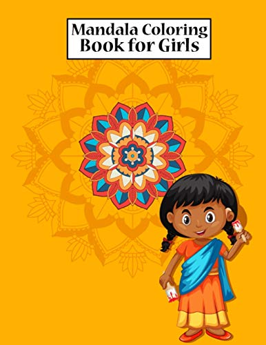 Mandala Coloring Book for Girls: Coloring Book Mandala for Girls Ages 6-8, 9-12 Years Old - Mandala Children's Art Coloring Book With Flowers, Mandalas, Paisley Patterns, Animals and Much More