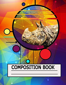 The rhino composition notebook: composition book, colleged ruled 8.5x11 inches 120 pages  to writng for girls, teens, rhino lover