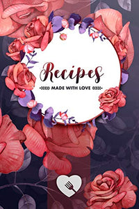 Recipes Made With Love: Organizer notebook book to write in your secret recipes and your delicious family recipes. a classy kitchen and recipe gift with vintage flowers design